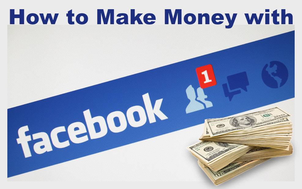 How To Start Making Money On Facebook In 2018